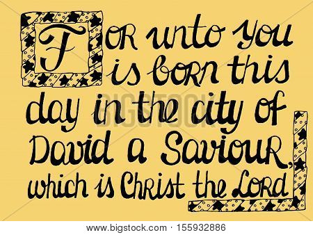 Biblical text, highlighting the capital letter Now was born in the city of David a Saviour, which is Christ the Lord. New Testament. Birth Of Jesus
