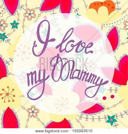 Vector I love my Mammy lettering onfloral baclground