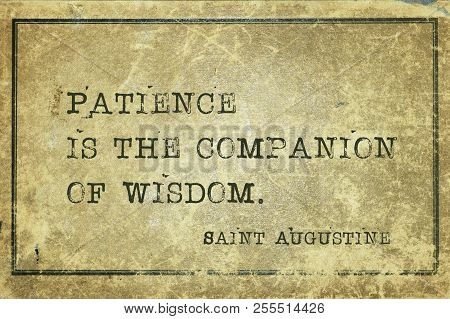 Patience is the companion of wisdom - quote of ancient Christian theologian and philosopher Saint Augustine printed on grunge cardboard poster