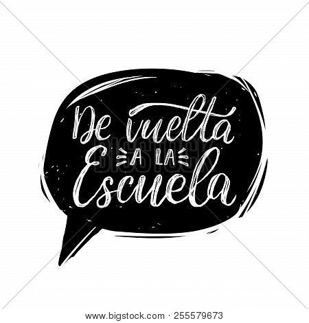 De Vuelta A La Escuela, Vector Hand Lettering. Translation From Spanish To English Of Phrase Back To
