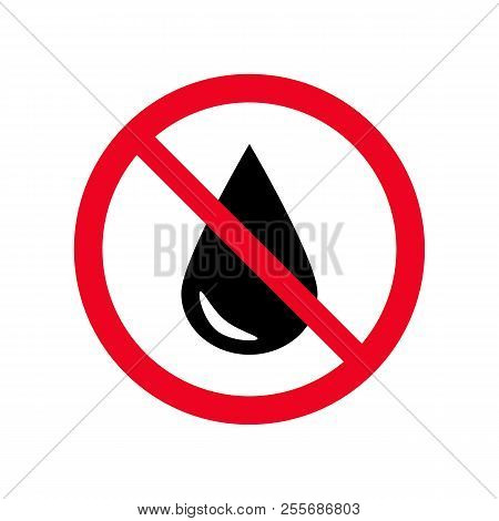 No Waterproof Warning Sign, Water Drop Forbidden Vector Icon Symbol. Forbidden Sign Isolated On Whit