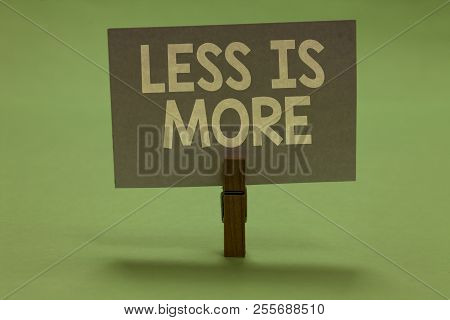 Word Writing Text Less Is More. Business Concept For Minimalist Approach To Artistic Matter Is More