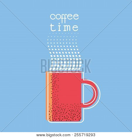 Coffee Time Poster With Text.cup Of Coffee Illustration Background