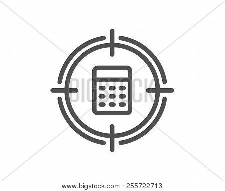 Calculator In Target Line Icon. Accounting Or Audit Sign. Calculate Finance Symbol. Quality Design E