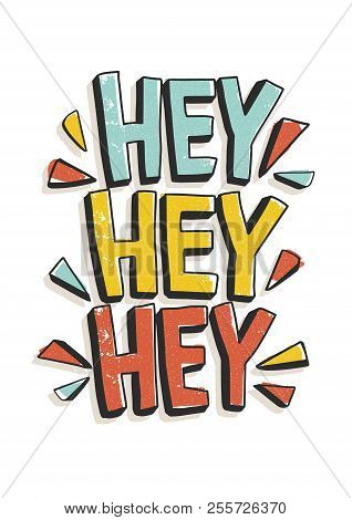 Hey Hey Hey Phrase Or Message Written With Modern Calligraphic Font. Funky Inscription Or Lettering