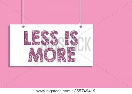Conceptual Hand Writing Showing Less Is More. Business Photo Text Minimalist Approach To Artistic Ma