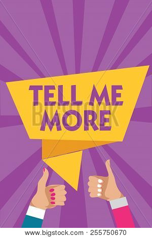 Text Sign Showing Tell Me More. Conceptual Photo A Call To Start A Conversation Sharing More Knowled