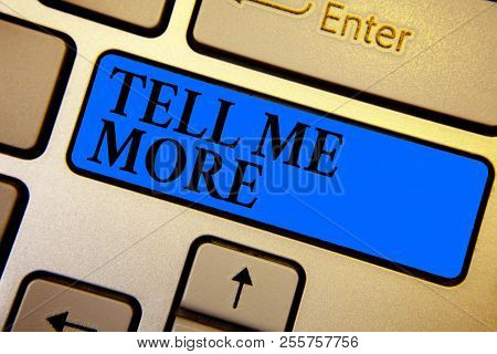 Conceptual Hand Writing Showing Tell Me More. Business Photo Text A Call To Start A Conversation Sha