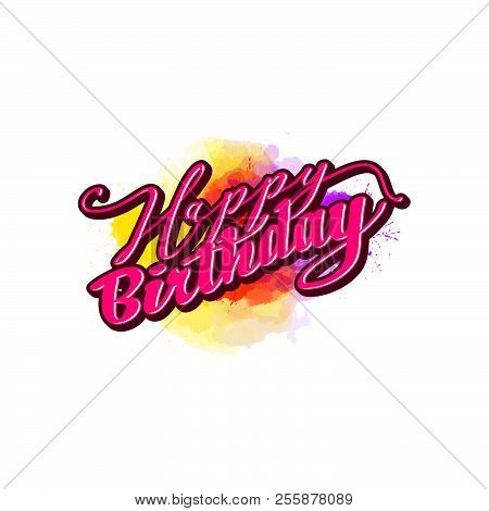 Happy Birthday Lettering. Nice Calligraphic Artwork For Greeting Cards, Poster Pints Or Wall Art. Ha