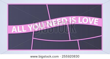 Collage Of Photo Frames Vector Illustration, Background. Sign All You Need Is Love And Collection Of