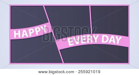 Collage Of Photo Frames Vector Illustration, Background. Sign Happy Every Day And Collection Of Phot