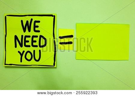 Word Writing Text We Need You. Business Concept For Employee Help Need Workers Recruitment Headhunti