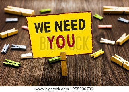 Handwriting Text Writing We Need You. Concept Meaning Employee Help Need Workers Recruitment Headhun
