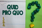 Writing note showing Quid Pro Quo. Business photo showcasing A favor or advantage granted or expected in return of something Square notebook crumpled papers forming question mark green background. poster