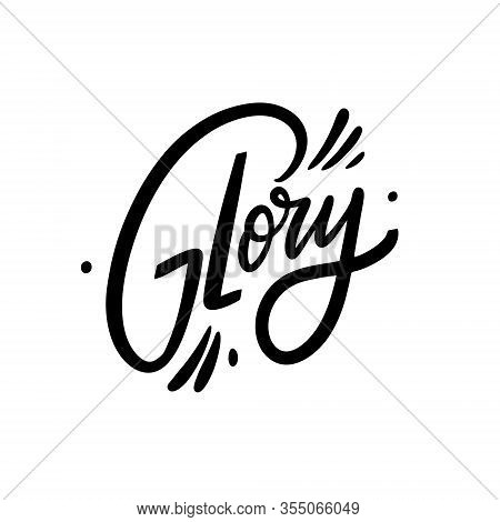 Glory Sign. Hand Drawn Motivation Lettering Phrase. Black Ink. Vector Illustration. Isolated On Whit