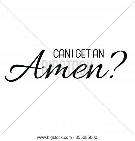 Can I Get An Amen, Christian Faith, Typography For Print Or Use As Poster, Card, Flyer Or T Shirt