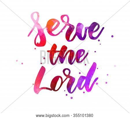 Serve The Lord - Handwritten Modern Watercolor Calligraphy Lettering. Religious Concept. Pink And Pu