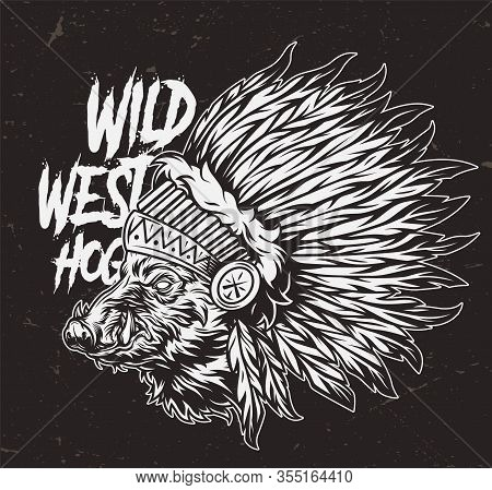 Vintage Monochrome Wild West Concept With Hog Head In American Indian Chief Feathers Headdress Isola