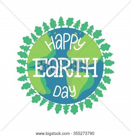 Happy Earth Day Hand Sketched Lettering With Globe And Foliage On The Background. Earth Day Vector C