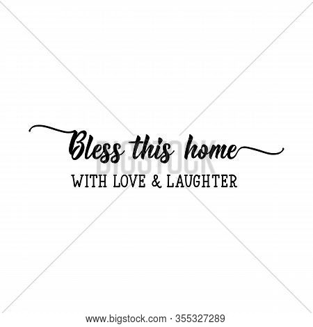 Bless This Home With Love And Laughter. Lettering. Inspirational Quote. Can Be Used For Prints Bags,