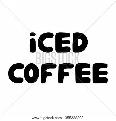 Iced Coffee. Cute Hand Drawn Doodle Bauble Lettering. Isolated On White Background. Vector Stock Ill