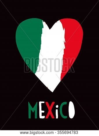 Simple Vector Illustration With Mexican Flag In A Hand Drawn Heart Isolated On A Black Background. H