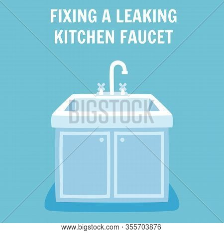 Fixing Leaking Kitchen Faucet Banner Concept. Washstand Interior Vector Illustration. Plumbing Servi