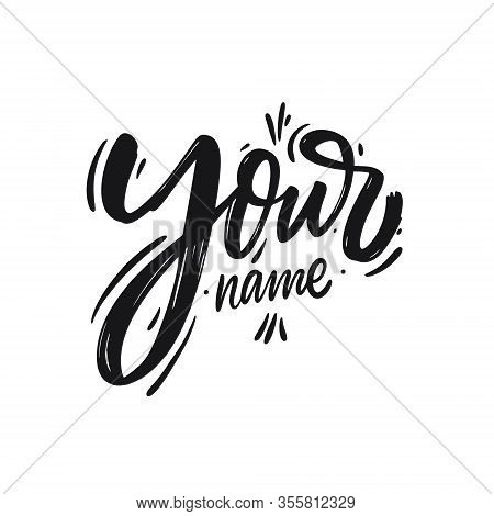 Your Name. Hand Drawn Motivation Lettering Phrase. Black Ink. Vector Illustration. Isolated On White