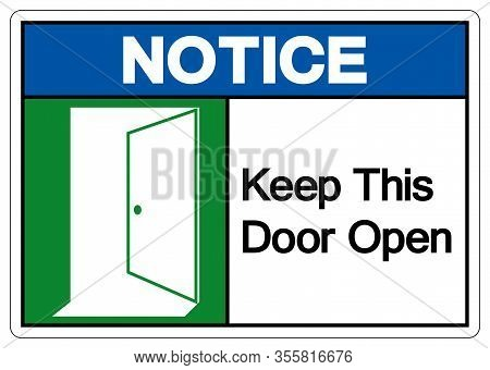 Notice Keep This Door Open Symbol Sign, Vector Illustration, Isolate On White Background Label. Eps1