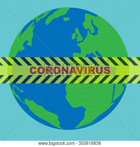 Yellow Black Barricade Tape With The Text Coronavirus On The Earth Globe, Global Pandemic Concept