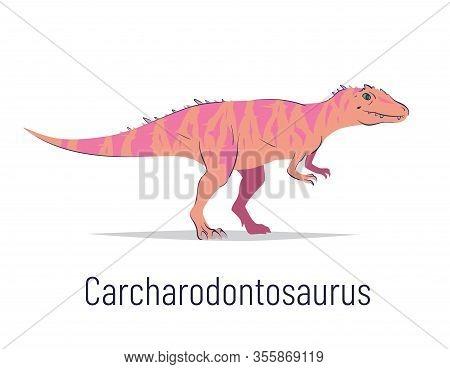 Carcharodontosaurus. Theropoda Dinosaur. Colorful Vector Illustration Of Prehistoric Creature Carcha