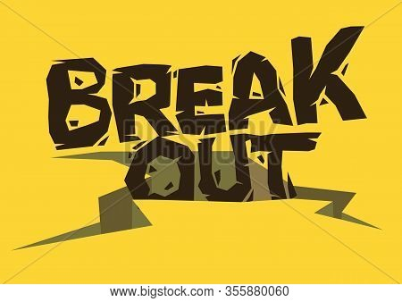 Breakout! Typographic Font Design With Broken Crack Earth. Concept Of Innovation, Breakthough Or Bre