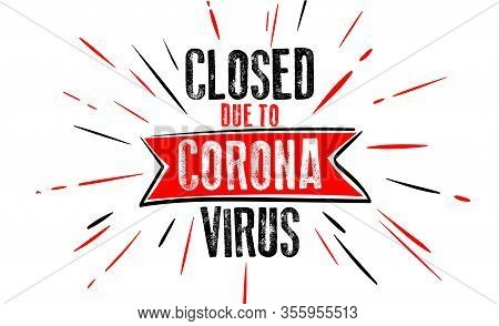 Corona. Coronavirus. Closed Due Corona. Concept  Due To Dangerous Outbreak Of Coronavirus 2019-ncov.