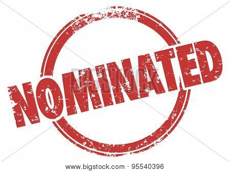 Nominated word in a round red grunge style stamp to illustrate a person or choice that is selected for inclusion, purchase, vote, or final approval