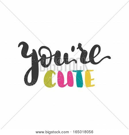 You're cute. Bright multi-colored romantic letters on white background. Modern, stylish hand drawn lettering. Quote. Hand-painted inscription. Calligraphy poster, typography. Valentine's Day. Vintage.