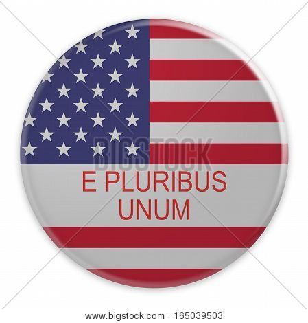 USA Slogan E Pluribus Unum (Out of many, one - U.S.A motto).Badge: US Flag Button 3d illustration