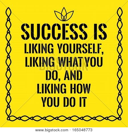 Motivational quote. Success is liking yourself liking what you do and liking how you do it. On yellow background.