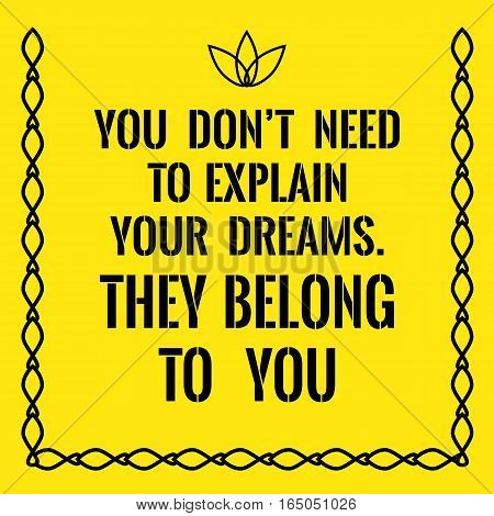 Motivational quote. You don't need to explain your dreams. They belong to you. On yellow background.