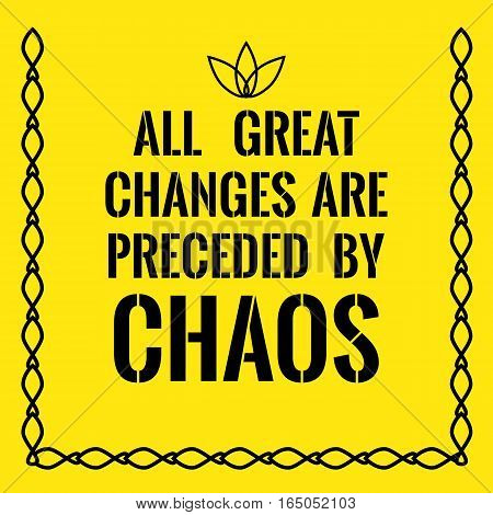 Motivational quote. All great changes are preceded by chaos. On yellow background.