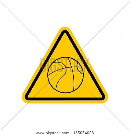 Attention Basketball. Dangers Yellow Road Sign. Game Ball Caution