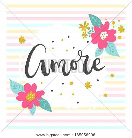 Amore - word on the striped background with hand-painted flowers. Poster or greeting card. Vector illustration.