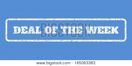 White rubber seal stamp with Deal Of The Week text. Vector message inside rounded rectangular frame. Grunge design and scratched texture for watermark labels. Horisontal sign on a blue background.