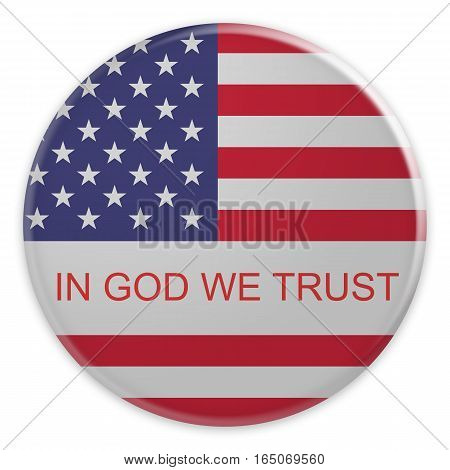 USA Motto In God We Trust Badge: US Flag Button 3d illustration