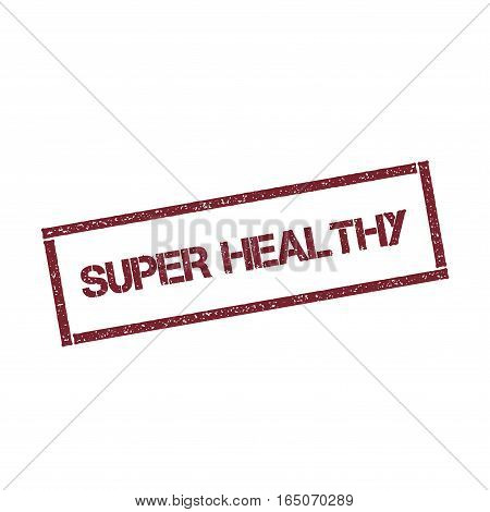 Super Healthy Rectangular Stamp. Textured Red Seal With Text Isolated On White Background, Vector Il