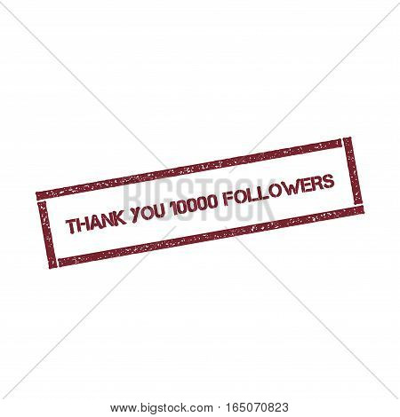 Thank You 10000 Followers Rectangular Stamp. Textured Red Seal With Text Isolated On White Backgroun