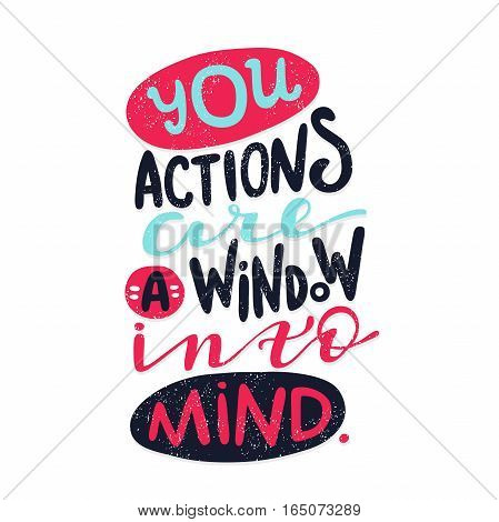 You actions are a window into mind. Bright multi-colored letters. Modern and stylish hand drawn lettering. Quote. Hand-painted inscription. Motivational calligraphy poster, typography. Vintage.