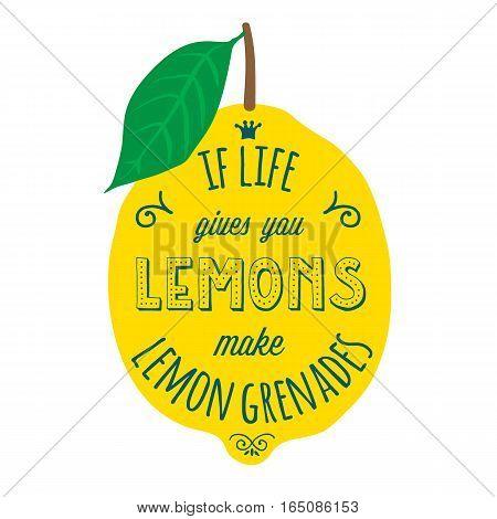 Motivation quote about lemons. Vector llustration for t-shirt, greeting card, poster or bag design. If life gives you lemons make lemon grenades