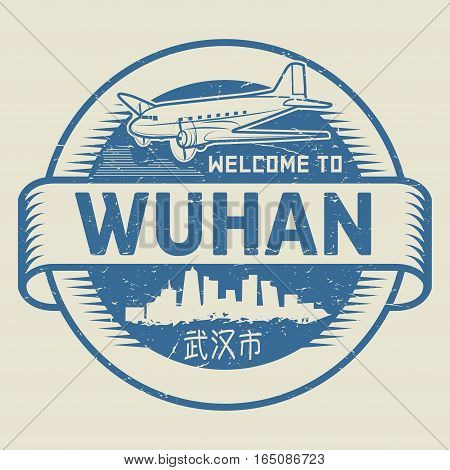 Grunge rubber stamp or tag with text Welcome to Wuhan (in chinese language too) China vector illustration