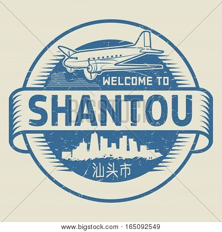 Grunge rubber stamp or tag with text Welcome to Shantou (in chinese language too) China vector illustration