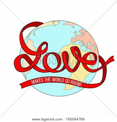 Love makes the world go round text on globe background. Connecting continents, red ribbon. Motivational quote, vector lettering poster. For Cards, valentine, posters, banners, textiie, decoration